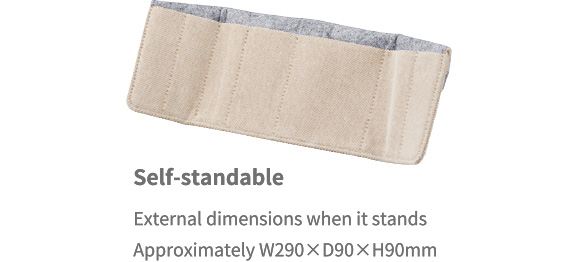 Self-standable External dimentions when it stands Approximately W290×D90×H90mm