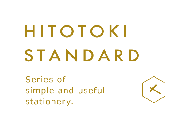 HITOTOKI STANDARD Series of simple and useful Stationery.