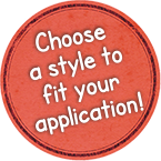 Choose a style to fit your application!