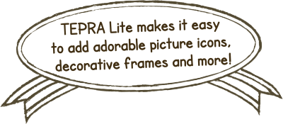 TEPRA Lite makes it easy to add adorable picture icons, decorative frames and more!